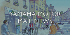 YAMAHA MOTOR MAIL NEWS
